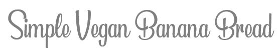 TheSavvyPantry-SimpleVeganBananaBread-Title
