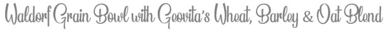TheSavvyPantry-4VeganGrainBowlsGeovita_Title4-Waldorf